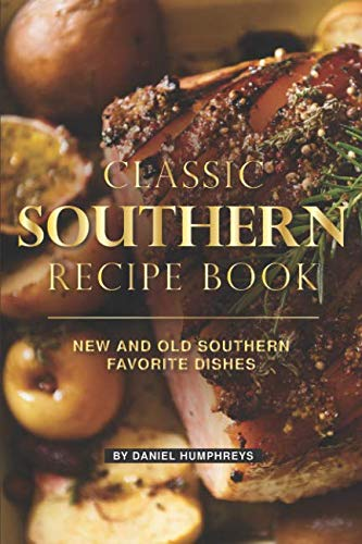 Classic Southern Recipe Book: New and Old Southern Favorite Dishes by Daniel Humphreys