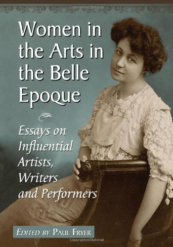 Women in the Arts in the Belle Epoque: Essays on Influential Artists, Writers and Performers ()