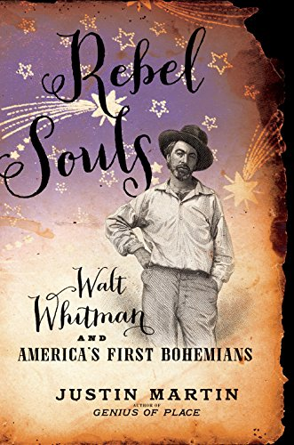 Justin Martin - Rebel Souls: Walt Whitman and America's First Bohemians (A Merloyd Lawrence Book)