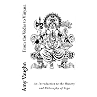 From the Vedas to Vinyasa: An Introduction to the History and Philosophy of Yoga