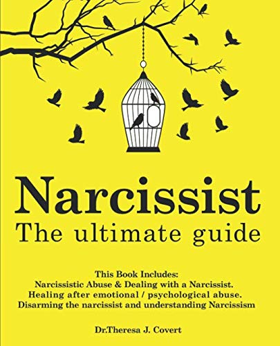 (Narcissist: The Ultimate Guide: This Book Includes: Narcissistic Abuse & Dealing with a Narcissist. Healing after emotional/psychological abuse. Disarming the narcissist and understanding Narcissism)