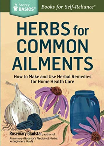 Herbs for Common Ailments: How to Make and Use Herbal Remedies for Home Health Care (Storey Basics) (Herbal Uses)