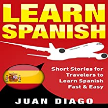 Learn Spanish: Short Stories for Travelers to Learn Spanish Fast & Easy Audiobook by Juan Diago Narrated by John Fiore