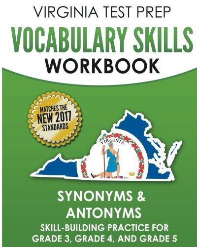 VIRGINIA TEST PREP Vocabulary Skills Workbook Synonyms & Antonyms: Skill-Building Practice for Grade 3, Grade 4, and Grade 5
