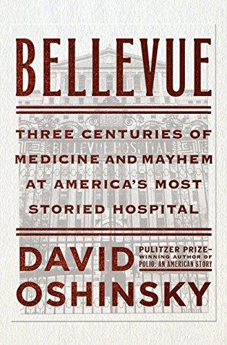 (Bellevue: Three Centuries of Medicine and Mayhem at America's Most Storied)