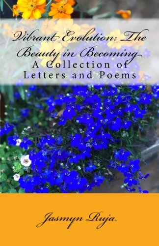 Vibrant Evolution: The Beauty in Becoming: A Workbook Collection of Letters and Poems