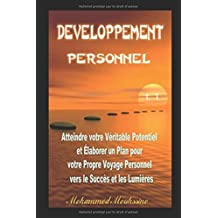 Développement Personnel: Atteindre votre Véritable Potentiel et Élaborer un Plan pour votre Propre Voyage Personnel vers le Succès et les Lumières (motivation personnelle,loi de l'attraction)