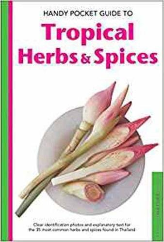 Handy Pocket Guide to Tropical Herbs & Spices: Clear Identification Photos and Explanatory Text for the 35 Most Common Herbs & Spices found in Asia (Handy Pocket Guides) by Wendy Hutton