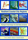Resilient Coastal City Regions : Planning for Climate Change in the United States and Australia, Blakely, Edward J. and Carbonell, Armando, 1558442146