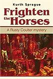 Frighten the Horses, Kurth Sprague, 0595264557