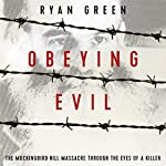 Obeying Evil: The Mockingbird Hill Massacre Through the Eyes of a Killer | Ryan Green