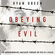 Obeying Evil: The Mockingbird Hill Massacre Through the Eyes of a Killer Audiobook by Ryan Green Narrated by Steve White
