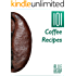 Coffee Recipes: 101 Coffee Recipes - Coffee-Based Recipes For An Energizing Caffeine Hit