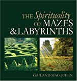 The Spirituality of Mazes and Labyrinths, Gailand MacQueen, 1896836690