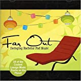 Far Out: Swinging Bachelor Pad Music