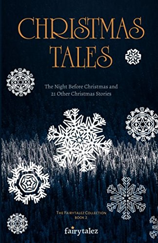 Christmas Tales: The Night Before Christmas and 21 Other Illustrated Christmas Stories (The Fairytalez Collection) (Grimm Christmas Tales Fairy)