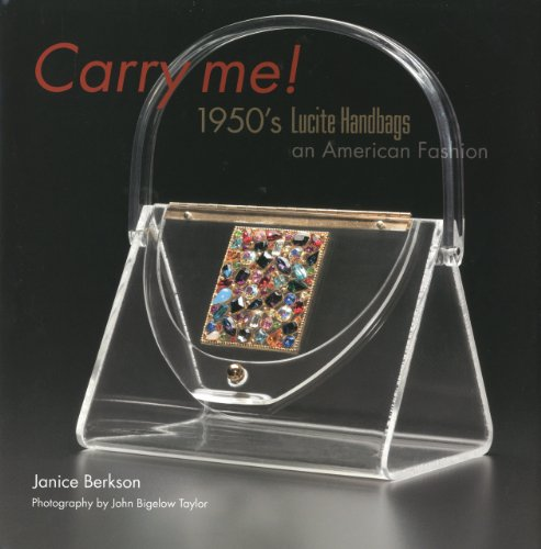 Carry Me: 1950's Lucite Purses: An American Fashion ()