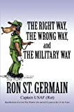 The Right Way, the Wrong Way, and the Military Way, Ron St. Germain, 1462617492
