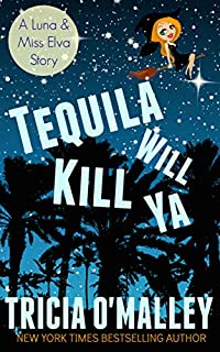 Tequila Will Kill Ya by Tricia O'Malley ebook deal