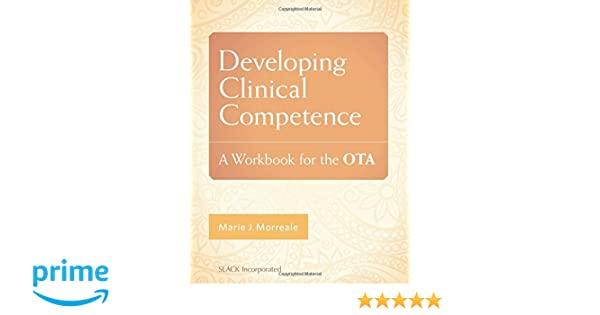 Developing clinical competence a workbook for the ota developing clinical competence a workbook for the ota 9781617118159 medicine health science books amazon reheart Images