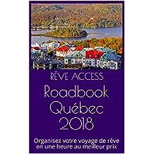 Roadbook Québec 2018: Organisez votre voyage de rêve en une heure au meilleur prix (French Edition)
