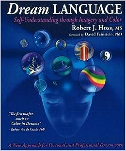 Dream Language Self Understanding Through Imagery And Color Robert J Hoss David Feinstein 9780972520713 Amazon Books