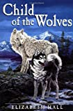 Child of the Wolves, Elizabeth Hall, 0440413214