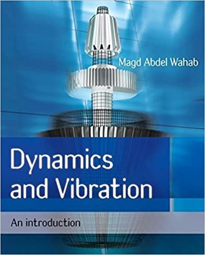 Dynamics and Vibration: An Introduction by Magd Abdel Wahab (2008-06-09)