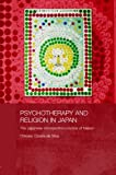 Psychotherapy and Religion in Japan : The Japanese Introspection Practice of Naikan, Ozawa-de Silva, Chikako, 0415545684