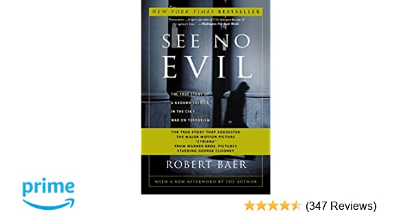 see no evil the true story of a ground soldier in the cia\u0027s war onsee no evil the true story of a ground soldier in the cia\u0027s war on terrorism robert baer 8601419976928 amazon com books