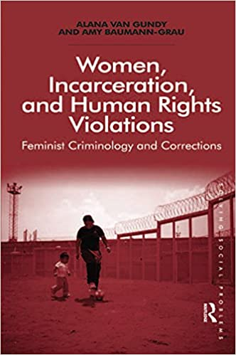 Women incarceration and human rights violations feminist women incarceration and human rights violations feminist criminology and corrections solving social problems kindle edition by alana van gundy fandeluxe Image collections