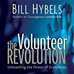 The Volunteer Revolution: Unleashing the Power of Everybody | Bill Hybels