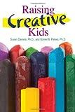 Raising Creative Kids, Susan Daniels and Daniel Peters, 1935067214