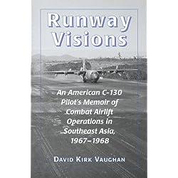 Runway Visions: An American C-130 Pilot's Memoir of Combat Airlift Operations in Southeast Asia, 1967–1968