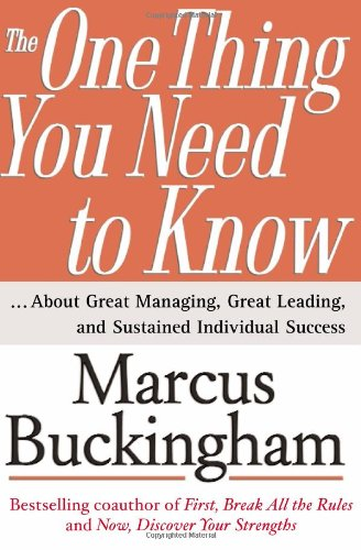 The One Thing You Need to Know: ... About Great Managing, Great Leading, and Sustained Individual Success