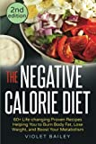 The Negative Calorie Diet: 60+ Life-changing Proven Recipes Helping You to Burn Body Fat, Lose Weight, and Boost Your Metabolism