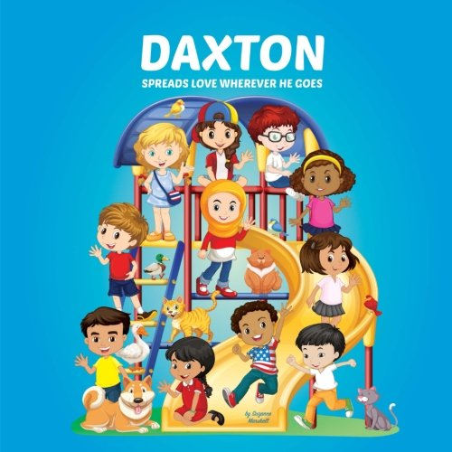 Daxton Spreads Love Wherever He Goes: Personalized Book – Moral Stories for Kids & Inspirational Stories for Kids (Personalized Books, Multicultural … Books, Moral Stories, Inspirational Stories)