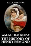 """The History of Henry Esmond and Other Works by William Makepeace Thackeray (Unexpurgated Edition) (Halcyon Classics)"" av William Makepeace Thackeray"
