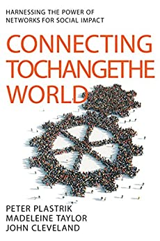 Connecting to Change the World: Harnessing the Power of Networks for Social Impact by [Plastrik, Peter, Taylor, Madeleine, Cleveland, John]