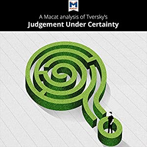 A Macat Analysis of Tversky's Judgment Under Uncertainty Audiobook