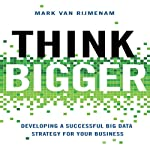 Think Bigger: Developing a Successful Big Data Strategy for Your Business | Mark Van Rijmenam