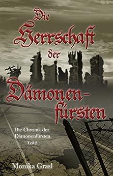 Die Chronik der Dämonenfürsten - Teil 2: Die Herrschaft der Dämonenfürsten (German Edition) by [Grasl, Monika]