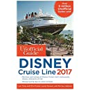 The Unofficial Guide to Disney Cruise Line 2017 (Unofficial Guide to the Disney Cruise Line)