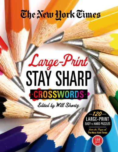 The New York Times Large-Print Stay Sharp Crosswords: 120 Large-Print Easy to Hard Puzzles from the Pages of The New York  Times (New York Times Crossword Collections)