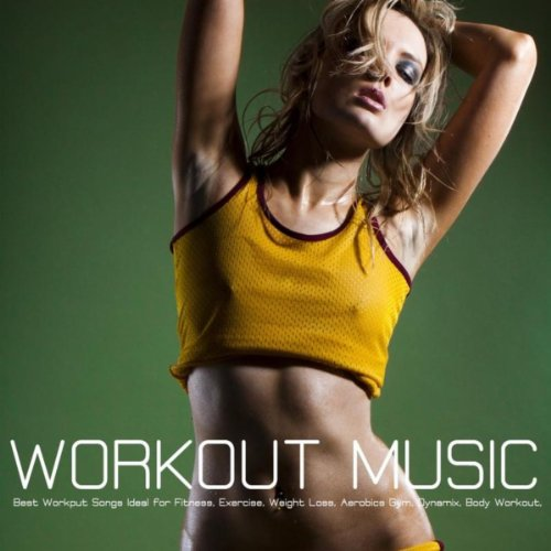 Workout Music - Best Workout Music and Workout Songs Ideal for Aerobic Dance, Music for Aerobics and Workout Songs for Exercise, Fitness, Workout, Aerobics, Running, Walking, Weight Lifting, Cardio, Weight Loss, Gym, Abs
