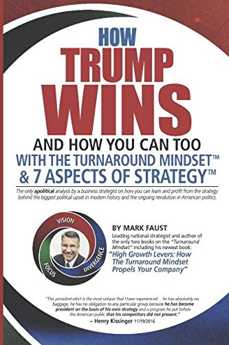 How Trump Wins: And How You Can Too With The Turnaround Mindset & 7 Aspects of Strategy - The only apolitical analysis by a business strategist on the strategy used by the Trump administration.