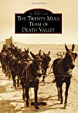 The Twenty Mule Team of Death Valley, Ted Faye, 0738595098