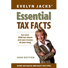 Essential Tax Facts 2009 Edition: Ace your 2008 tax return and save money all year long.