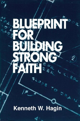 Blueprint for building strong faith kindle edition by kenneth w blueprint for building strong faith by hagin kenneth w malvernweather Gallery