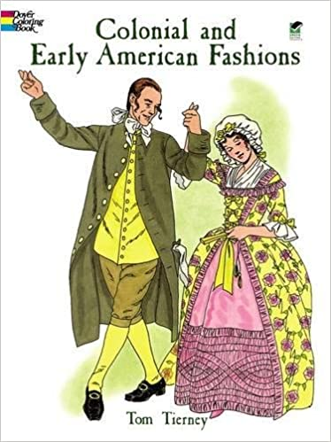 Amazon Colonial And Early American Fashions Dover Fashion Coloring Book 9780486403649 Tom Tierney Books
